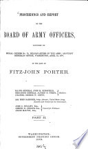 Proceedings and Report of the Board of Army Officers  Convened by Special Orders No  78  Headquarters of the Army  Adjutant General s Office  Washington  April 12  1878  in the Case of Fitz John Porter