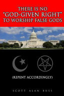 There Is No God Given Right to Worship False Gods Book