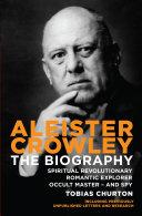 Aleister Crowley: The Biography - Spiritual Revolutionary, ...