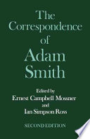 """The Glasgow Edition of the Works and Correspondence of Adam Smith: VI: Correspondence"" by Adam Smith, Ernest Campbell Mossner, Ali Smith, Adam Smith, Ashbel Smith Professor of English and Philosophy Ernest Campbell Mossner, Knud Haakonssen, Ernest Campbell Mossner, Ian Simpson Ross, R. H. Campbell, D. D. Raphael, A. S. Skinner"