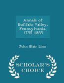 Annals of Buffalo Valley, Pennsylvania, 1755-1855 - Scholar's Choice Edition