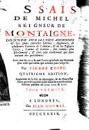 Essais ... Avec des notes;&une table generale des matieres ... Par Pierre Coste. Nouvelle édition, plus ample&plus correcte que les dernieres de Londres&de Paris. With a portrait