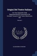 Origini Del Teatro Italiano: Con Due Appendici Sulla Rappresentazione Drammatica Del Contado Toscano E Sul Teatro Mantovano Nel;