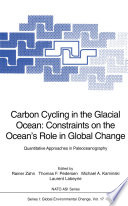 Carbon Cycling in the Glacial Ocean  Constraints on the Ocean   s Role in Global Change