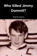 Who Killed Jimmy Dammit?
