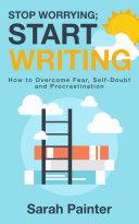 Stop Worrying  Start Writing