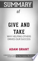 Summary of Give and Take: Why Helping Others Drives Our Success