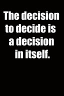 The Decision to Decide is a Decision in Itself