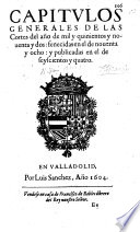 Cap  tulos generales de las Cortes del a  o de mil y quinientos y noventa y dos  fenecidas en el de noventa y ocho  y publicadas en el de seyscientos y quatro  Sanctioned  1 Dec  1603