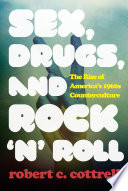 Sex, Drugs, and Rock 'n' Roll  : The Rise of America's 1960s Counterculture