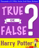 Harry Potter - True or False?