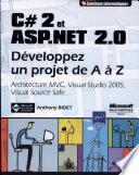 C# 2 et ASP.NET 2.0 - Dveloppez un projet de A Z (MVC, Visual Studio 2005, Visual Source Safe).