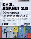 C# 2 et ASP.NET 2.0 - Dveloppez un projet de A Z (MVC, Visual Studio 2005, Visual Source Safe). ebook