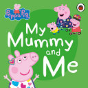 Peppa Pig  My Mummy and Me