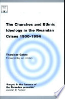 The Churches and Ethnic Ideology in the Rwandan Crises, 1900-1994