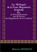 Les 48 Degrés de la Franc Maçonnerie Originelle Ou Le Franchissement des 48 Livres du diagramme de la création