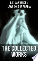 The Collected Works of T  E  Lawrence  Lawrence of Arabia  Book PDF