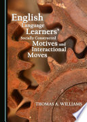 English Language Learners' Socially Constructed Motives and Interactional Moves