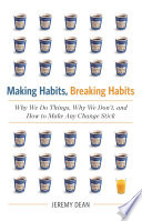 """Making Habits, Breaking Habits: Why We Do Things, Why We Don't, and How to Make Any Change Stick"" by Jeremy Dean"