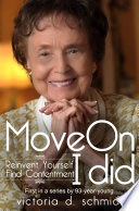 Move On  : Reinvent Yourself, Find Contentment, I Did.