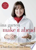 """Make It Ahead: A Barefoot Contessa Cookbook"" by Ina Garten"