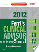 """Ferri's Clinical Advisor 2012: 5 Books in 1, Expert Consult Online and Print"" by Fred F. Ferri"