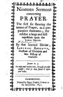 Nineteen Sermons concerning Prayer. The first six shewing the nature of prayer ... the residue a ... full exposition upon the Lord's Prayer