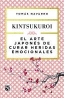 El Arte Japones de Curar Heridas Emocionales: Kint