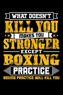 What Doesn t Kill You Makes You Stronger Except Boxing Practice Boxing Practice Will Kill You