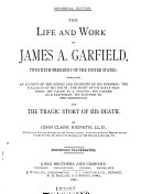 The Life and Work of James A  Garfield    and the Tragic Story of His Death