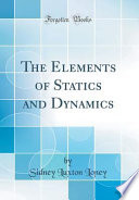 The Elements of Statics and Dynamics (Classic Reprint)