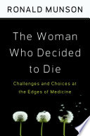 The Woman Who Decided To Die Challenges And Choices At The Edges Of Medicine [Pdf/ePub] eBook
