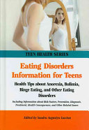Eating Disorders Information for Teens, Health Tips about Anorexia, Bulimia, Binge Eating, and Other Eating Disorders Including Information about Risk Factors, Prevention, Diagnosis, Treatment, Health Consequences, and Other Related Issues by Sandra Augustyn Lawton PDF