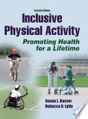 """Inclusive Physical Activity: Promoting Health for a Lifetime"" by Susan L. Kasser, Rebecca K. Lytle"