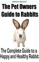 The Pet Owners Guide to Rabbits