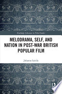 Melodrama, Self and Nation in Post-War British Popular Film