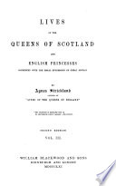 Lives of the Queens of Scotland and English Princesses Connected with the Regal Succession of Great Britain     Book