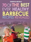 Pdf BBQ Recipe Book: 70 Of The Best Ever Healthy Barbecue Recipes...Revealed!