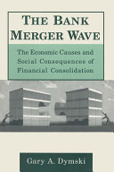 The Bank Merger Wave  The Economic Causes and Social Consequences of Financial Consolidation