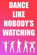 Dance Like Nobody s Watching