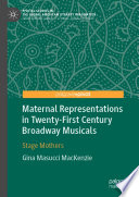 Maternal Representations in Twenty First Century Broadway Musicals Book PDF