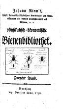 Johann Riem's physikalisch-ökonomische Bienenbibliothek, oder sammlung auserlesener Abhandlungen von bienenwahrnehmungen und ausführliche Urtheile über ältere und neuere Bienenbücher