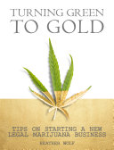 Turning Green to Gold: Tips on Starting a New Marijuana Business