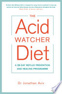 """The Acid Watcher Diet: A 28-Day Reflux Prevention and Healing Programme"" by Jonathan Aviv"