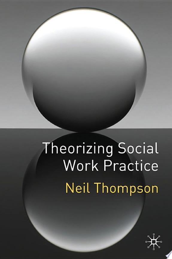 Theorizing Social Work Practice