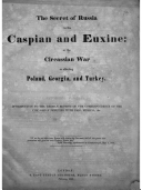 The secret of Russia in the Caspian   Euxime  the Circassian war as affecting the insurrection in Poland  German introd   by D  Urquhart  to the  Visit of the Circassian deputies to England    Circassian comm