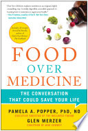"""Food Over Medicine: The Conversation That Could Save Your Life"" by Pamela A. Popper, Glen Merzer, Del Sroufe"