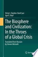 The Biosphere and Civilization  In the Throes of a Global Crisis