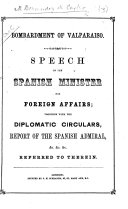 Bombardment of Valparaiso  Speech of the Spanish Minister for Foreign Affairs  together with the diplomatic circulars  etc