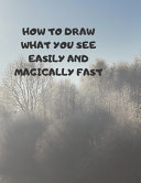 How to Draw What You See Easily and Magically Fast Book